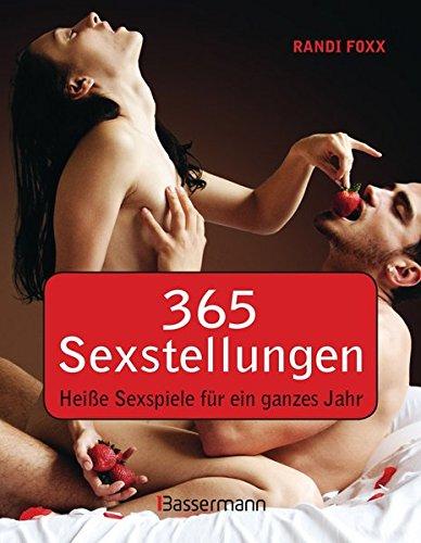365 Sexstellungen: Heiße Sexspiele für...