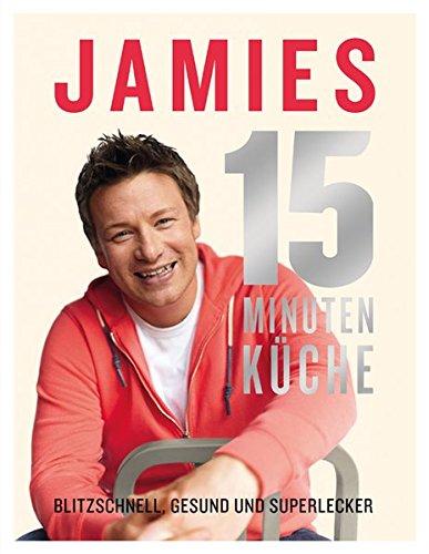 Jamies 15-Minuten-Küche: Blitzschnell,...