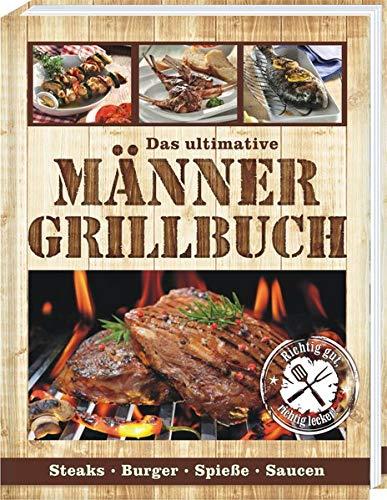 Das ultimative Männer Grillbuch:...